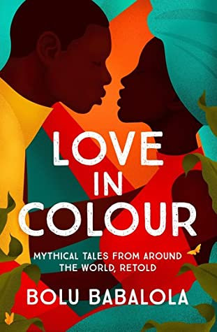 Love in Color:Mythical Tales from Around the World, Retold (Hardback)