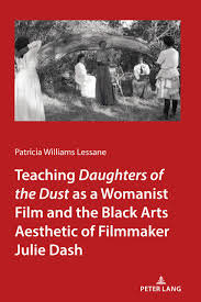 Teaching Daughters of the Dust as a Womanist Film and the Black Arts Aesthetic