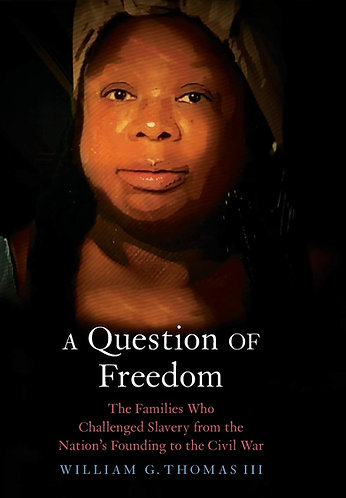 A Question of Freedom: The Families Who Challenged Slavery from the Nation's Fou