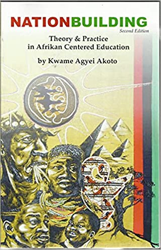 Nationbuilding: Theory and Practice in Afrikan Centered Education
