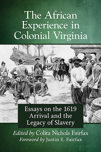The African Experience in Colonial Virginia: Essays on the 1619 Arrival and the