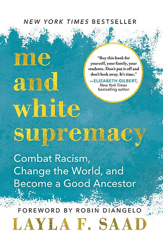 Me and White Supremacy: Combat Racism, Change the World, and Become a Good Ances