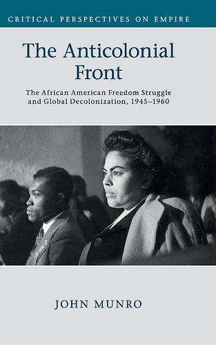 The Anticolonial Front: The African American Freedom Struggle and Global Decolon