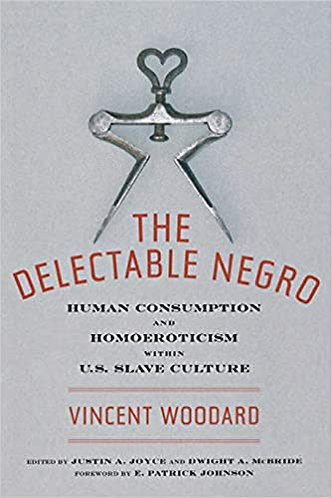 The Delectable Negro:Human Consumption and Homoeroticism within US Slave Culture