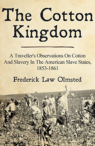 The Cotton Kingdom: A Traveller's Observations on Cotton and Slavery in the Amer
