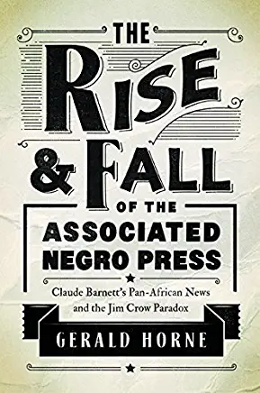 The Rise and Fall of the Associated Negro Press: Claude Barnett's Pan-African Ne