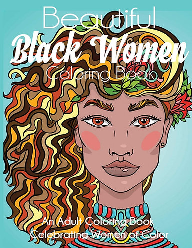 Beautiful Black Women Coloring Book: An Adult Coloring Book Celebrating Women of