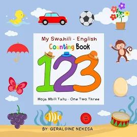 My Swahili - English Counting Book: Moja Mbili Tatu - One Two Three