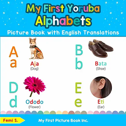 My First Yoruba Alphabets Picture Book with English Translations: Bilingual Earl