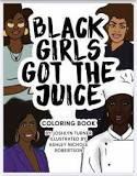 Black Girls Got the Juice: Coloring Book