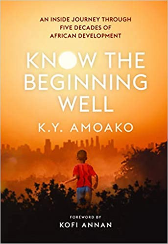 Know the Beginning Well: An Inside Journey Through Five Decades of African Devel