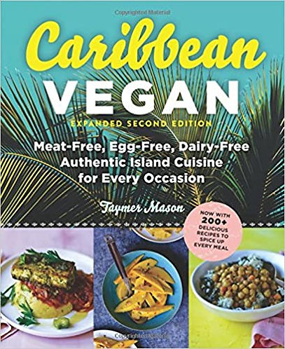 Caribbean Vegan: Meat-Free, Egg-Free, Dairy-Free Authentic Island Cuisine for Ev