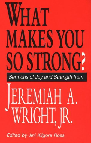 What Makes You So Strong?: Sermons of Joy and Strength from Jeremiah A. Wright J