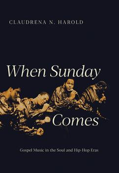 When Sunday Comes: Gospel Music in the Soul and Hip-Hop Eras ( Music in American