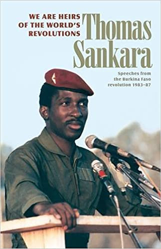 We Are the Heirs of the World's Revolutions: Speeches from the Burkina Faso Revo