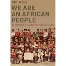 We Are an African People: Independent Education, Black Power, and the Radical Im