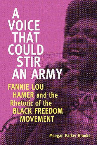 A Voice That Could Stir an Army: Fannie Lou Hamer and the Rhetoric of the Black