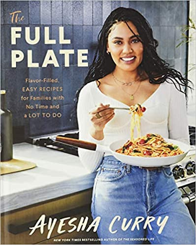 The Full Plate: Flavor-Filled, Easy Recipes for Families with No Time and a Lot