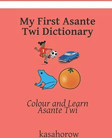 My First Asante Twi Dictionary: Colour and Learn Asante Twi