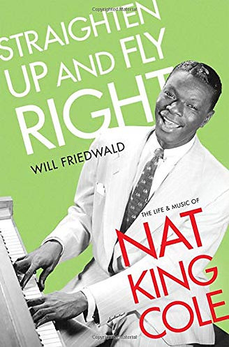 Straighten Up and Fly Right: The Life and Music of Nat King Cole (Cultural Biogr