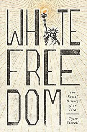 White Freedom: The Racial History of an Idea (hardback)