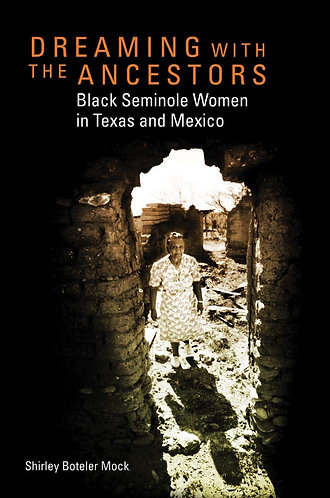 Dreaming with the Ancestors: Black Seminole Women in Texas and Mexico (Volume 4)