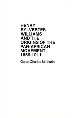 Henry Sylvester Williams and the Origins of the Pan-African Movement, 1869-1911