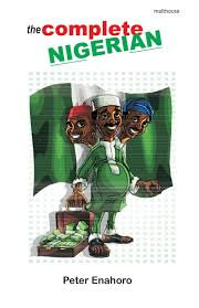 The Complete Nigerian: A Self-Confessed Tale-Bearer's Guide Book to the Doings..
