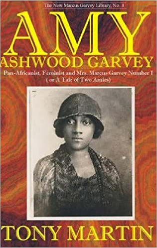 AMY ASHWOOD GARVEY: Pan-Africanist, Feminist and Mrs. Marcus Garvey No. 1 or a T