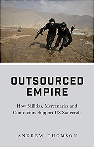 Outsourced Empire: How Militias, Mercenaries and Contractors Support Us Statecra