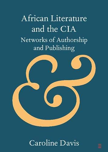 African Literature and the CIA: Networks of Authorship and Publishing