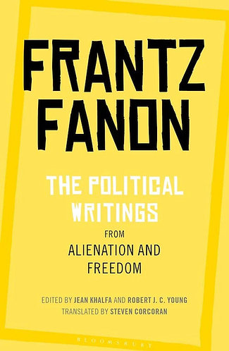 Frantz Fanon: The Political Writings from Alienation to Freedom
