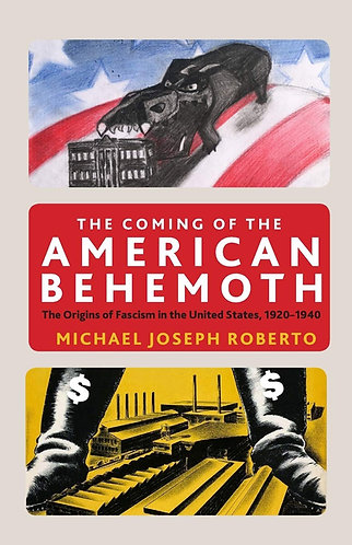 The Coming of the American Behemoth: The Origins of Fascism in the United States