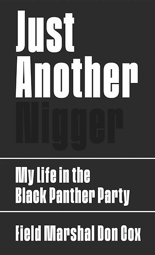 Just Another Nigger: My Life in the Black Panther Party