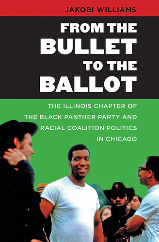 From the Bullet to the Ballot: The Illinois Chapter of the Black Panther Party a
