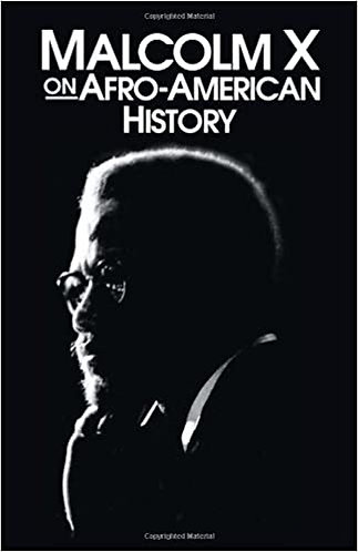 Malcolm X on Afro-American History ( Malcolm X Speeches & Writings )