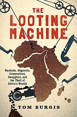 The Looting Machine: Warlords, Oligarchs, Corporations, Smugglers, and the Theft