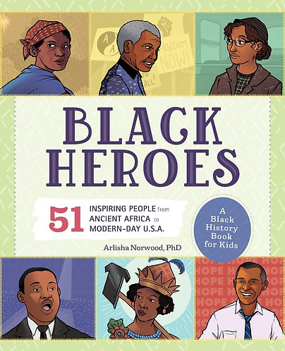 Black Heroes: A Black History Book for Kids: 51 Inspiring People from Ancient Af