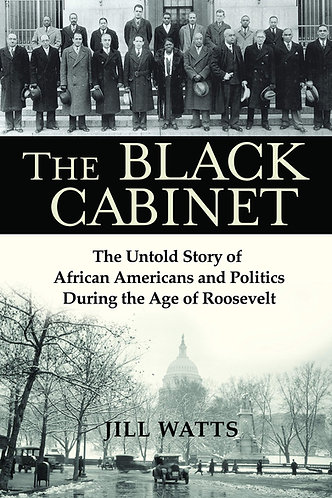 The Black Cabinet: The Untold Story of African Americans and Politics During the