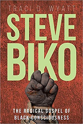 Steve Biko: The Radical Gospel of Black Consciousness