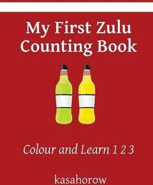 My First Zulu Counting Book: Colour and Learn 1 2 3 ( Zulu Kasahorow #13 )