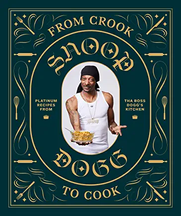 From Crook to Cook: Platinum Recipes from Tha Boss Dogg's Kitchen (Snoop Dogg Co