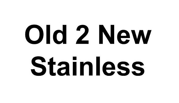 Old 2 New Stainless