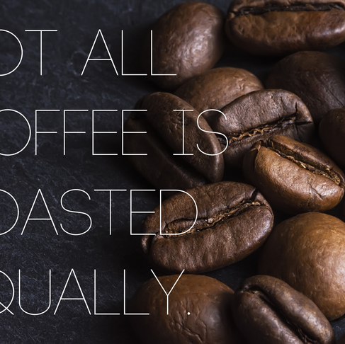 Not all coffee is roasted equally