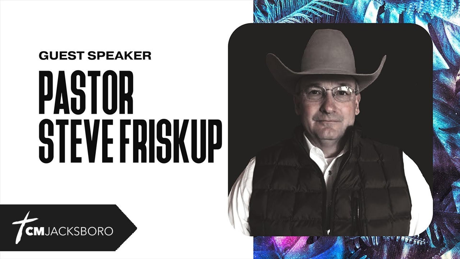 Special Guest: Pastor Steve Friskup