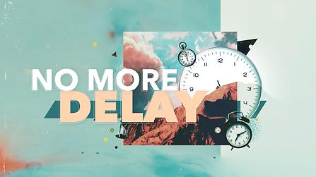 No More Delay.png