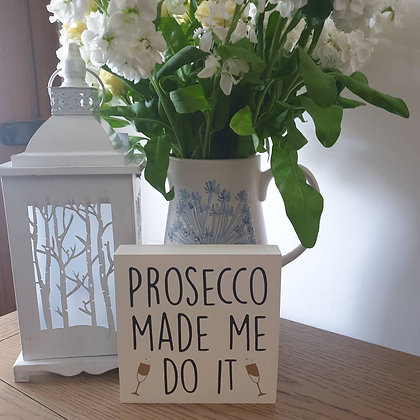 Prosecco Made Me Do It Sign