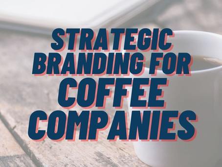 Strategic Branding For A Coffee Company | Tap into a unique market