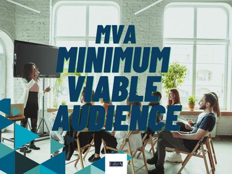 The MVA: Minimum Viable Audience