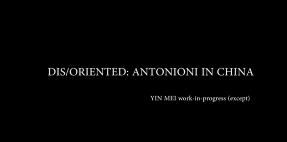 DIS/ORIENTED: Antonioni in China, by Yin Mei Dance